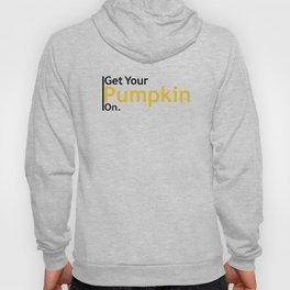 Get Your Pumpkin On Hoody