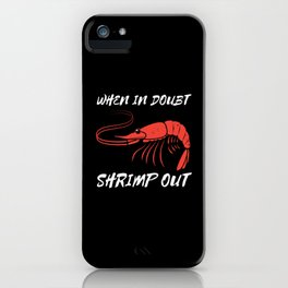 When In Doubt Shrimp Out iPhone Case