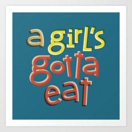 A girl's gotta eat Art Print