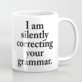 I am silently correcting your grammar Coffee Mug