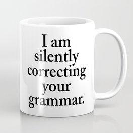 I am silently correcting your grammar Coffee Mug