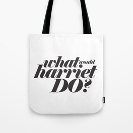 WHAT WOULD HARRIET DO? Tote Bag