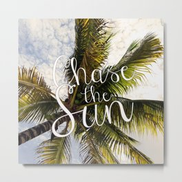CHASE THE SUN QUOTE Metal Print