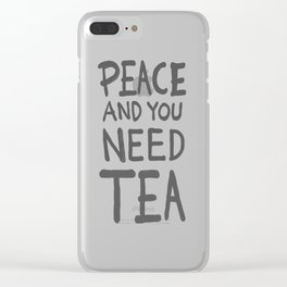 Peace and you need Tea (Text Only) Clear iPhone Case