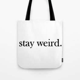 stay weird. Tote Bag