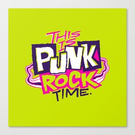 This is Punk Rock Time. Canvas Print