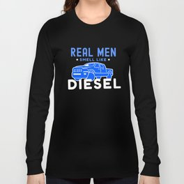 Trucker Funny Diesel Real Men Smell Like Diesel Long Sleeve T-shirt