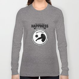 You Can't Buy Happiness But You Can Play Volleyball That's Pretty Much The Same Thing Long Sleeve T-shirt