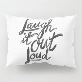 Laugh It Out Loud Pillow Sham