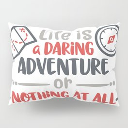 Life is a daring adventure or nothing at all Pillow Sham