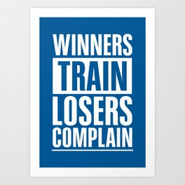 Lab No. 4 - Winners Train Losers Complain Inspirational Quotes poster Art Print