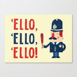 'Ello, 'ello, 'ello! Canvas Print