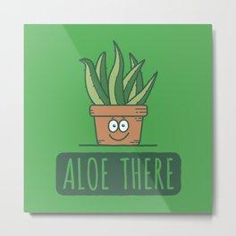 Aloe There - Funny Cactus Pun Gift Metal Print