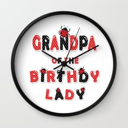 Grandpa Of The Birthday Lady Girl Ladybug Theme B-day design Wall Clock