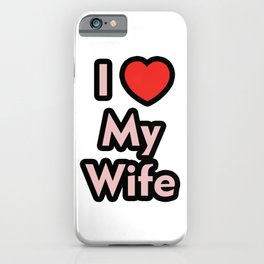 I Love My Wife iPhone Case