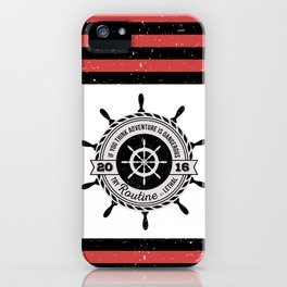 Nautical - If you think adventure is dangerous, try routine it's lethal iPhone Case
