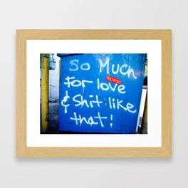 So Much for Love and Shit Like That! Framed Art Print
