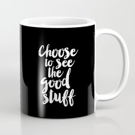 Choose to See the Good Stuff black and white monochrome typography poster design home wall decor Coffee Mug
