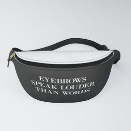 Eyebrows Louder Words Funny Quote Fanny Pack