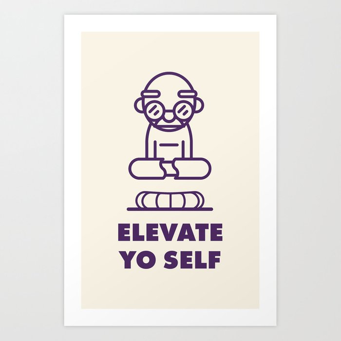 Elevate Yo Self Kunstdrucke