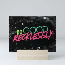 Do Good Recklessly Mini Art Print