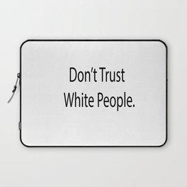 Don't Trust Whitey Laptop Sleeve