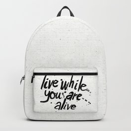 Live While You Are Alive Backpack
