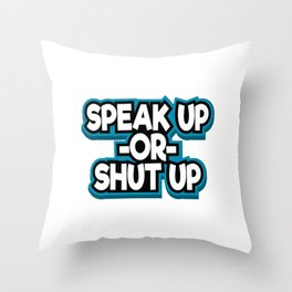 "Shut Up T-shirt Design Saying ""Speak Up Or Shut Up"" Silence Quiet Hush No Sounds Muted No Talking Throw Pillow"