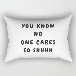 You Know No One Cares So Shhhh Rectangular Pillow