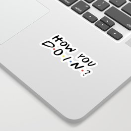 HOW YOU DOIN? Sticker
