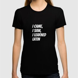 I came, I saw, I learned Latin T-shirt