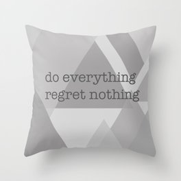 do everything regret nothing Throw Pillow