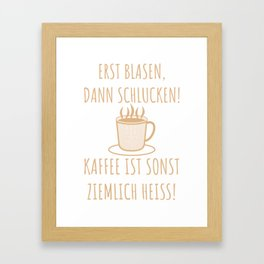 Erst Blasen, dann Schlucken | Kaffee Spruch Framed Art Print