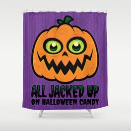 All Jacked Up on Halloween Candy Jack-O'-Lantern Shower Curtain