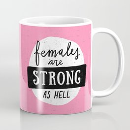 Females Are Strong As Hell Pink Coffee Mug
