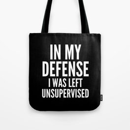 In My Defense I Was Left Unsupervised (Black & White) Tote Bag