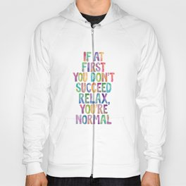 IF AT FIRST YOU DON'T SUCCEED RELAX YOU'RE NORMAL rainbow watercolor Hoody