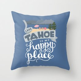 Lake Tahoe is my Happy Place Throw Pillow