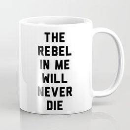 The rebel in me will never die Coffee Mug
