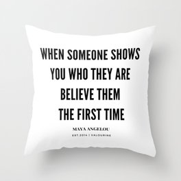 Maya Angelou Quote When Someone Shows Who They Are, Believe Them The First Time Throw Pillow
