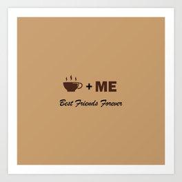 Coffee plus me best friends forever Art Print