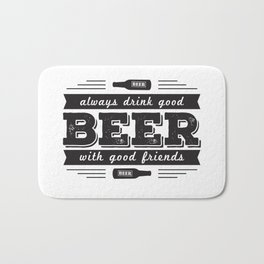 Always drink good beer with good friends Bath Mat