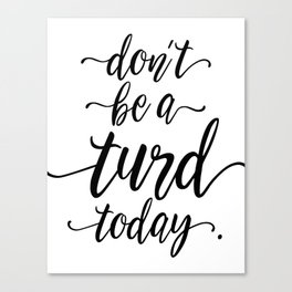 Don't Be A Turd Today Handwritten Quote Canvas Print