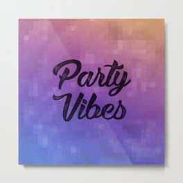 Party Vibes Metal Print