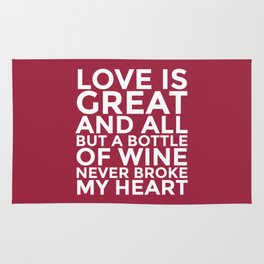 Love is Great and All But a Bottle of Wine Never Broke My Heart (Burgundy Red) Rug