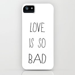 LOVE IS SO BAD iPhone Case