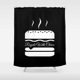 Royale with cheese Shower Curtain