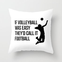 if volleyball was easy they'd call it football Throw Pillow
