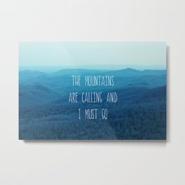 The Mountains Are Calling And I Must Go Metal Print