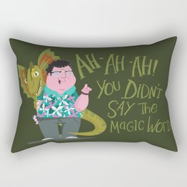 Ah-ah-ah! You didn't say the magic word! Rectangular Pillow